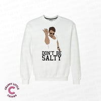Dont Be Salty - Salt Bae Funny Sweater - Dank Meme Sweater - Turkish Meat Guy - Dank Meme Sweater - White Premium Cotton Sweater