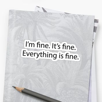 'It's fine. I'm fine. Everything is fine.' Sticker by karolinew