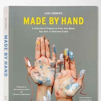 Lena Corwin's Made By Hand: A Collection Of Projects To Print, Sew, Weave, Dye, Knit, Or Otherwise Create By Lena Corwin  - Assorted One