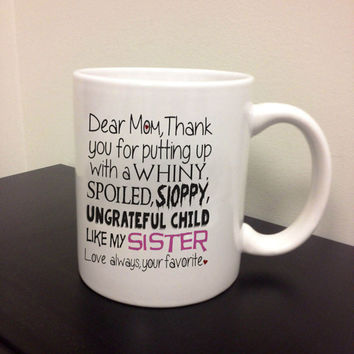 Thanks for putting up with my sister, Love your Favorite, Mother, Coffee Cup, Custom mug