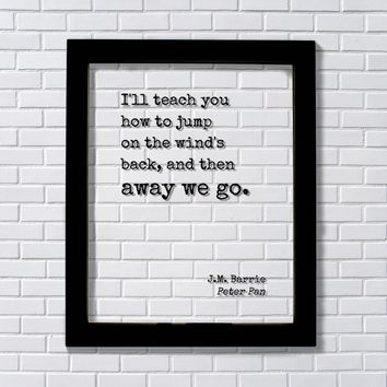 Peter Pan - J.M. Barrie - teach you how to jump on the wind's back away we go Fairy Dust Tinker Bell