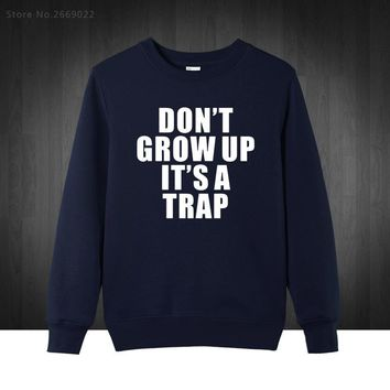 DONT GROW UP ITS A TRAP casual cotton letters print men Sweatshirts Men's Hoodies Pullover plus size XS-XXL
