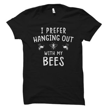 I Prefer Hanging Out With My Bees Shirt
