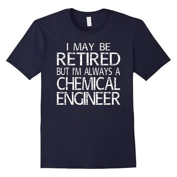 Retired Chemical Engineer T Shirt Funny Gift