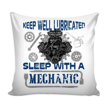 Funny Mechanic Graphic Pillow Cover Keep Well Lubricated Sleep With A Mechanic