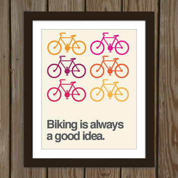 Bike quote poster print: Biking is always a good idea.