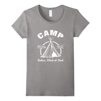 Camp Morning Wood Relax Pitch A Tent Funny T-Shirt