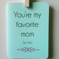 Snarky Mom Card You're My Favorite Mom so far by 4four on Etsy