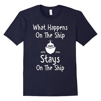 What Happens On The Ship Stays Cruise T-Shirt