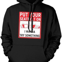 Put Your Seatbelt On, I Wanna Try Something Mens Sweatshirt, Funky Trendy Funny Sayings Pullover Hoodie