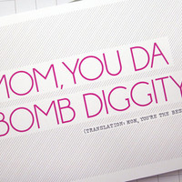 You Da Bomb Diggity - Mother's Day Card