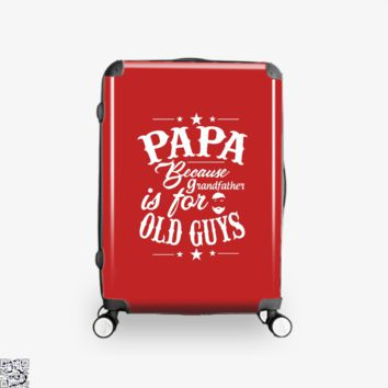 Papa Because Grandfather Is For Old Guys, Father's Day Suitcase