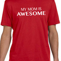 Best Mom Mothers Day Gift My Mom is Awesome Mens T shirt Mother Gift Mom Gift Holiday Gift Funny TShirt Shirt Cool Shirt