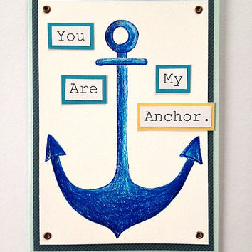 You Are My Anchor.  Handmade Greeting Card for Valentine's Day, Anniversary (Blank Inside) - Nautical Theme