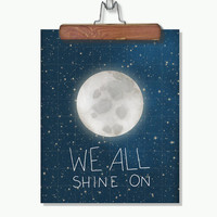 Outer Space Home Dorm Room Decor Wall Art for Geeks Space Lovers and Scientists - We All Shine On - Original Illustration Giclee Print