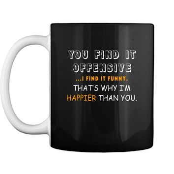 Feelin Good Tees You Find It Offensive I Find It Funny Humorous Graphic Mens Very Funny Mug
