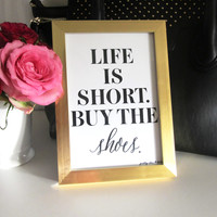 "Framed Life Is Short, Buy The Shoes Print - 5 x 7"" Framed Art Print - Shoes - Fashion - Inspirational - Gift"
