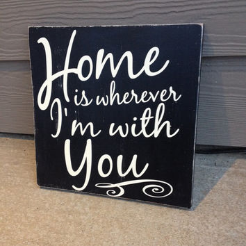 Home is Wherever I'm With You Sign Distressed Black & Off White
