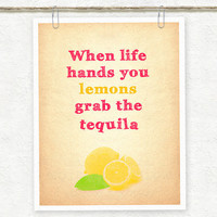 When Life Hands You Lemons Grab The Tequila by PigmentPunch