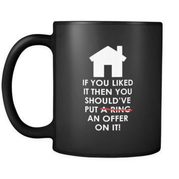 Real Estate If you liked it then you should've put an offer on it! 11oz Black Mug