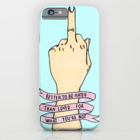 """""""Better To Be Hated..."""" iPhone & iPod Case by Nany"""