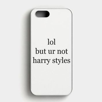 Lol But Ur Not Harry Styles iPhone SE Case