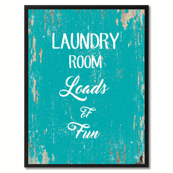 Laundry room loads of fun Funny Quote Saying Gift Ideas Home Decor Wall Art