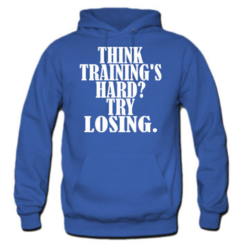 Think Trainings Hard Try Losing Hoodie