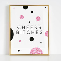 Party Decorations Printable Art Cheers Sign Cheers Bitches Champagne Sign Champagne Print Alcohol Quotes Bar Decorations Celebration Life