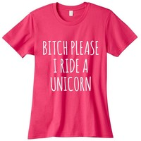 Bitch Please I Ride A Unicorn Womens Graphic Tee
