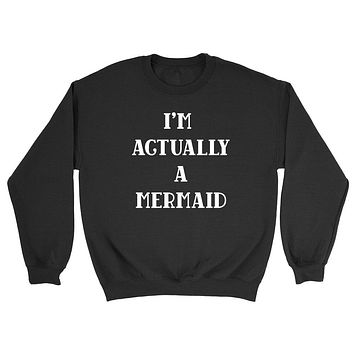 I'm actually a mermaid sweater, mermaid sweater, funny mermaid gift Crewneck Sweatshirt