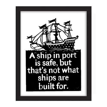 POSTER - 11x14 - Nautical Quote Quote - A ship in port is safe, but that's not what ships are built for.