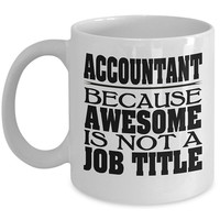 Accountant 11oz White Coffee Mug - Because Awesome Is Not A Job Title - Accountant Coffee Mug, Accountant Gift, Accounting Mug, Accounting