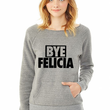 Bye Feliciay ladies sweatshirt