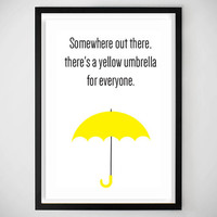 somewhere out there there's a yellow umbrella for everyone / Art Print / Poster / HIMYM / How I Met Your Mother / Yellow Umbrella /