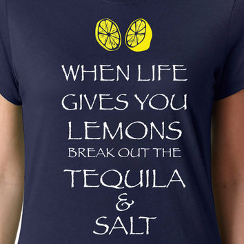 When Life Gives You Lemons Tequila T-Shirt (Available for Men and Women)
