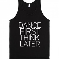 Dance First Think Later Tank Top