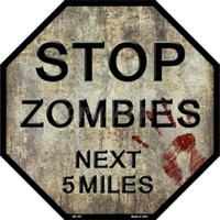 Stop Zombies Next 5 Miles Octagon Stop Sign 12 by 12 inches