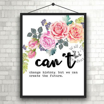 We can't change history | Inspiration Motivation | Home Decor Print | Printable Quote | Typography | Office Decor Printable