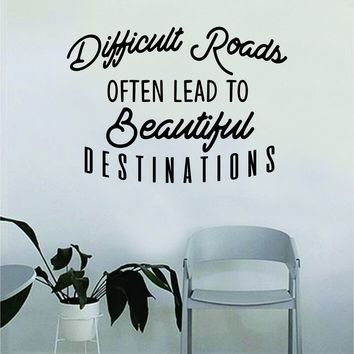 Difficult Roads Often Lead to Beautiful Destinations Quote Wall Decal Sticker Room Bedroom Art Vinyl Decor Decoration Teen Inspirational Adventure Travel Mountains Explore Wanderlust
