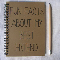 Fun facts about my best friend-   5 x 7 journal