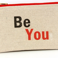 Be You: Makeup bag,Cosmetics, This very soft zipper pouch can be used for a anything. Large enough to fit Iphone 6 plus or Galaxy note 4