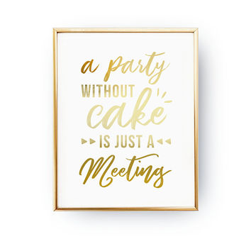 A Party Without Cake Is Just A Meeting, Real Gold Foil Print, Typography Print, Cake Lover Print, Cake Print, Kitchen Decor, Funny Quote