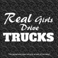 REAL GIRLS DRIVE TRUCKS DECAL LOVE PICKUP TRUCK OFFROAD HAULING 4X4 DIESEL