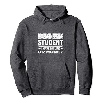 Bioengineering College Student Hoodie - I Have No Life Money