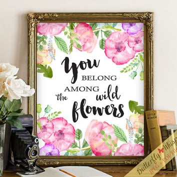 Flower quote wall print art boho printable watercolor flowers calligraphy typo art You belong among the wild flowers boho home decor