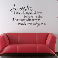 Art Wall Decals Wall Stickers Vinyl Decal Quote - A reader lives a thousand lives before he dies.  The man who never reads lives only one.