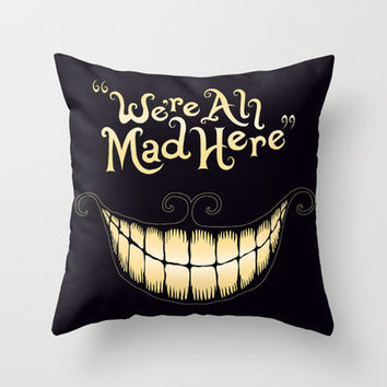 We're All Mad Here Throw Pillow by Greckler