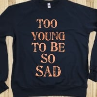 TOO YOUNG TO BE SO SAD