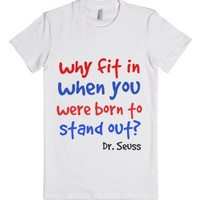 Why Fit In When You Where Born To Stand Out-Female White T-Shirt